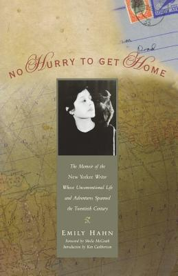 No Hurry to Get Home: The Memoir of the New Yorker Writer Whose Unconventional Life and Adventures Spanned the Century - Hahn, Emily, and Habo, Emily, and McGrath, Shelia (Foreword by)