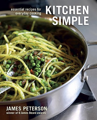 Kitchen Simple: Essential Recipes for Everyday Cooking - Peterson, James