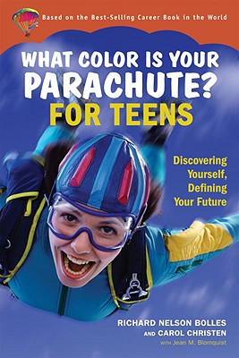 What Color Is Your Parachute? for Teens: Discovering Yourself, Defining Your Future - Bolles, Richard Nelson, and Christen, Carol, and Blomquist, Jean M
