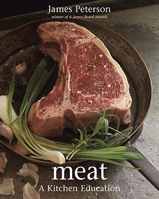 Meat: A Kitchen Education - Peterson, James
