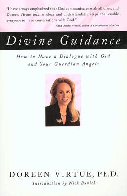 Divine Guidance: How to Have a Dialogue with God and Your Guardian Angels - Virtue, Doreen, Ph.D., M.A., B.A., and Bunick, Nick (Introduction by)