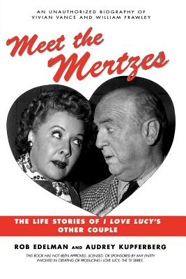 Meet the Mertzes: The Life Stories of I Love Lucy's Other Couple - Edelman, Rob, and Kupferberg, Audrey