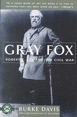 Gray Fox: Robert E. Lee and the Civil War - Davis, Burke (Introduction by)