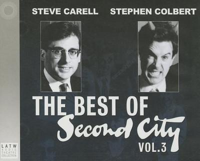 The Best of Second City: Vol. 3 - Second City Comedy Troupe, and Colbert, Stephen (Read by), and Carell, Steve (Read by)