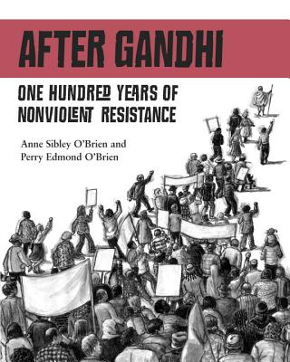 After Gandhi: One Hundred Years of Nonviolent Resistance - O'Brien, Anne Sibley, and O'Brien, Perry Edmond