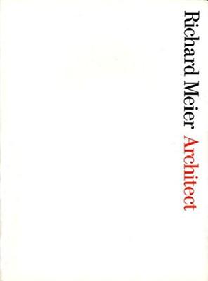 Richard Meier Architect - Meier, Richard, and Allen, Stan, and Koshalek, Richard (Editor)