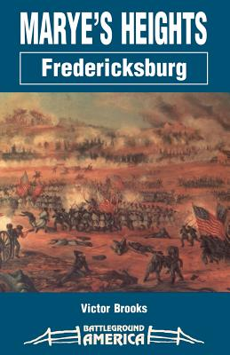 Marye's Heights: Fredericksburg - Brooks, Victor