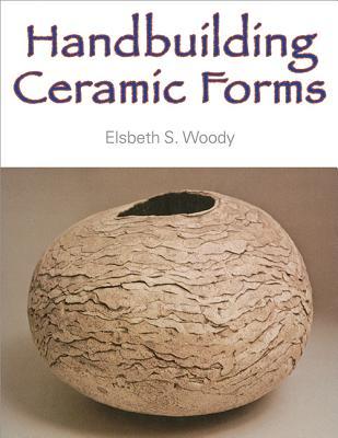 Handbuilding Ceramic Forms - Woody, Elsbeth S