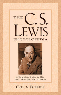 The C.S. Lewis Encyclopedia: A Complete Guide to His Life, Thought, and Writings - Duriez, Colin