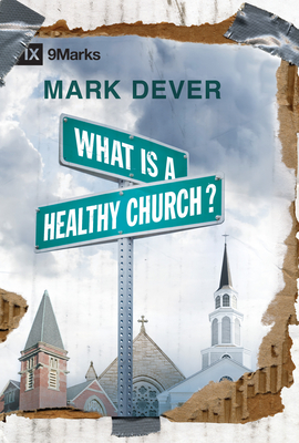 What Is a Healthy Church? - Dever, Mark