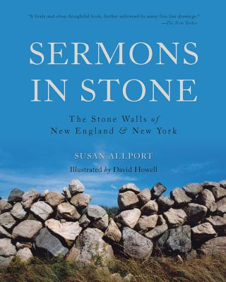 Sermons in Stone: The Stone Walls of New England and New York - Allport, Susan