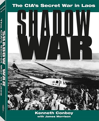Shadow War: The CIA's Secret War in Laos - Conboy, Kenneth, and Morrison, James