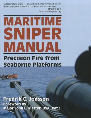 Maritime Sniper Manual: Precision Fire from Seaborne Platforms - Jonsson, Fredrik C.