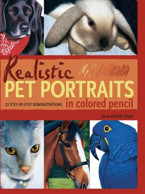 Realistic Pet Portraits in Colored Pencil - Flood, Anne DeMille