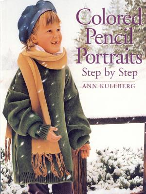 Colored Pencil Portraits: Step by Step - Kullberg, Ann
