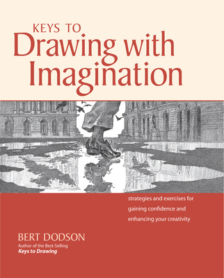 Keys to Drawing with Imagination: Strategies and Exercises for Gaining Confidence and Enhancing Creativity - Dodson, Bert