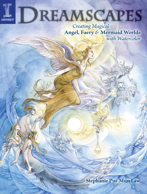 Dreamscapes: Creating Magical Angel, Faery & Mermaid Worlds in Watercolor - Law, Stephanie Pui-Mun