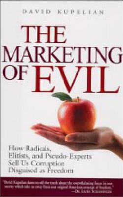 The Marketing of Evil: How Radicals, Elitists and Pseudo-Experts Sell Us Corruption Disguised as Freedom - Kupelian, David