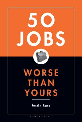 50 Jobs Worse Than Yours - Racz, Justin