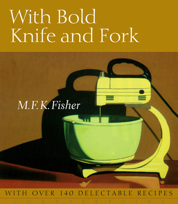 With Bold Knife and Fork - Fisher, M F K