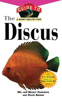 The Discus: An Owner's Guide to a Happy Healthy Fish - Hargrove, Maddy, and Brown, David, and Hargrove, Mic