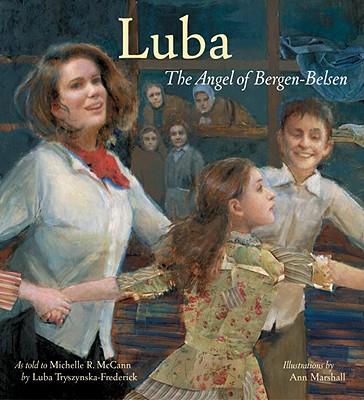 Luba: The Angel of Bergen-Belsen - McCann, Michelle Roehm, and Tryszynka-Frederick, Luba (As Told by)