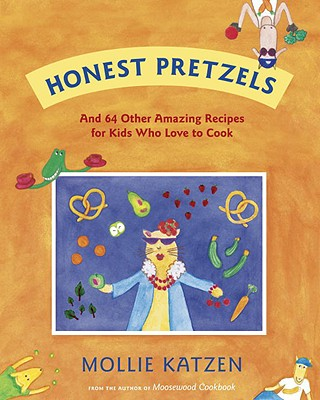 Honest Pretzels: And 64 Other Amazing Recipes for Cooks Ages 8 & Up -