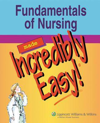 Fundamentals of Nursing Made Incredibly Easy! - Comerford, Karen C (Editor), and Donofrio, Jo (Editor), and Labus, Diane (Editor)