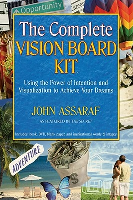 The Complete Vision Board Kit: Using the Power of Intention and Visualization to Achieve Your Dreams - Assaraf, John