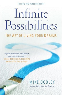 Infinite Possibilities: The Art of Living Your Dreams - Dooley, Mike