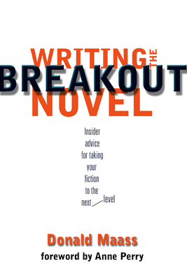 Writing the Breakout Novel - Maass, Donald, and Perry, Anne (Foreword by)
