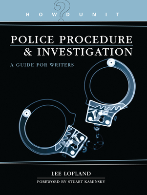 Howdunit Police Procedure & Investigation: A Guide for Writers - Lofland, Lee, and Kaminsky, Stuart M (Foreword by)