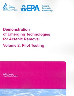 Demonstration of Emerging Technologies for Arsenic Removal Volume 2: Pilot Testing - Chang, Yu-Jung (Prepared for publication by), and Norton, Michael, Dr. (Prepared for publication by), and Kwan, Pierre...