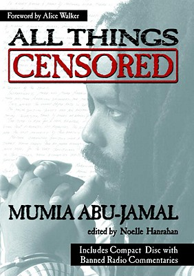 All Things Censored - Abu-Jamal, Mumia, and Hanrahan, Noelle (Editor), and Walker, Alice (Foreword by)