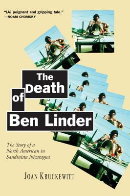 The Death of Ben Linder: The Story of a North American in Sandinista Nicaragua - Kruckewitt, Joan
