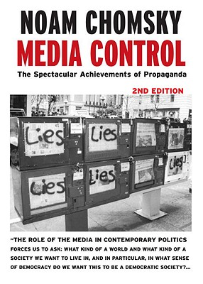 Media Control: The Spectacular Achievements of Propaganda - Chomsky, Noam