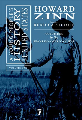 A Young People's History of the United States, Volume 1: Columbus to the Spanish-American War - Zinn, Howard, Ph.D., and Stefoff, Rebecca (Adapted by)