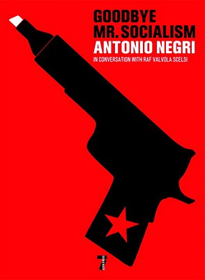 Goodbye Mr. Socialism - Negri, Antonio, and Thomas, Peter (Translated by), and Scelsi, Raf Valvola