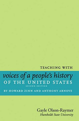 Teaching with Voices of a People's History of the United States by Howard Zinn and Anthony Arnove - Olson-Raymer, Gayle