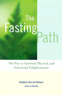 The Fasting Path: The Way to Spiritual, Physical, and Emotional Enlightenment - Buhner, Stephen Harrod