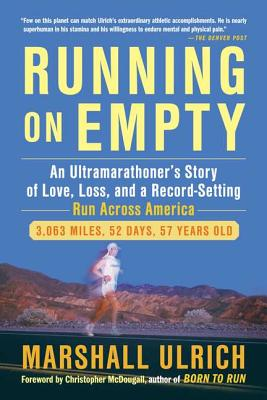 Running on Empty: An Ultramarathoner's Story of Love, Loss, and a Record-Setting Run Across America - Ulrich, Marshall