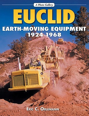 Euclid Earthmoving Equipment: 1924-1968 - Orlemann, Eric C, and Quayside
