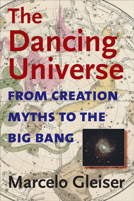The Dancing Universe: From Creation Myths to the Big Bang - Gleiser, Marcelo