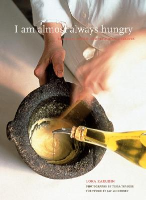 I Am Almost Always Hungry: Seasonal Menus and Memorable Recipes - Zarubin, Lora, and Traeger, Tessa (Photographer), and McInerney, Jay (Foreword by)