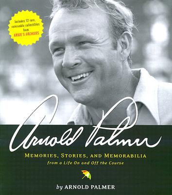 Arnold Palmer: Memories, Stories, and Memorabilia from a Life on and Off the Course - Palmer, Arnold