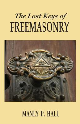 The Lost Keys of Freemasonry - Hall, Manly P