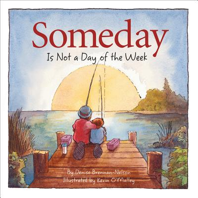 Someday Is Not a Day of the Week - Brennan-Nelson, Denise, and O'Malley, Kevin (Illustrator)
