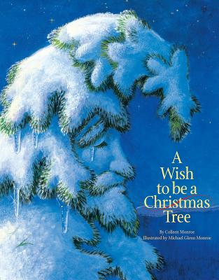 A Wish to Be a Christmas Tree - Monroe, Colleen