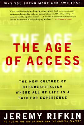 The Age of Access: The New Culture of Hypercapitalism, Where All of Life Is a Paid-For Experience - Rifkin, Jeremy