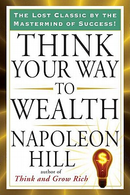Think Your Way to Wealth - Hill, Napoleon